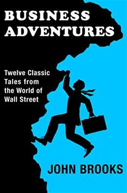 Business Adventures: Twelve Classic Tales from the World of Wall Street, by Brooks 9781497644892