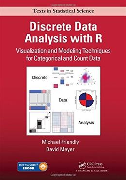 Discrete Data Analysis with R: Visualization and Modeling Techniques for Categorical and Count Data (Chapman & Hall/CRC Texts in Statistical Science) 1 9781498725835