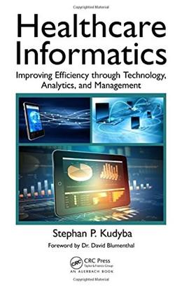Healthcare Informatics: Improving Efficiency through Technology, Analytics, and Management, by Kudyba, 2nd Edition 9781498746359