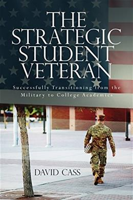 Strategic Student Veteran: Successfully Transitioning from the Military to College Academics, by Cass, 2nd Edition 9781499341249