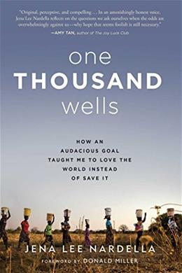 One Thousand Wells: How an Audacious Goal Taught Me to Love the World Instead of Save It 9781501107436