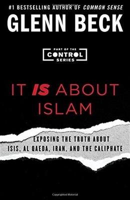 It IS About Islam: Exposing the Truth About ISIS, Al Qaeda, Iran, and the Caliphate (The Control Series) 9781501126123