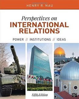 Perspectives on International Relations; Power, Institutions, and Ideas, by Nau, 5th Edition 9781506332239