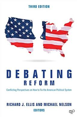 Debating Reform; Conflicting Perspectives on How to Fix the American Political System, by Ellis, 3rd Edition 9781506333649