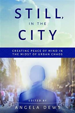 Still, in the City: Creating Peace of Mind in the Midst of Urban Chaos 9781510732339