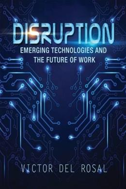 Disruption: Emerging Technologies and the Future of Work 9781514173947