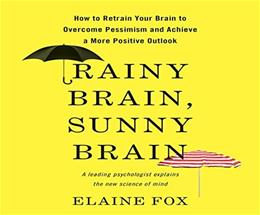 Rainy Brain, Sunny Brain: How to Retrain Your Brain to Overcome Pessimism and Achieve a More Positive Outlook Unabridged 9781520020105