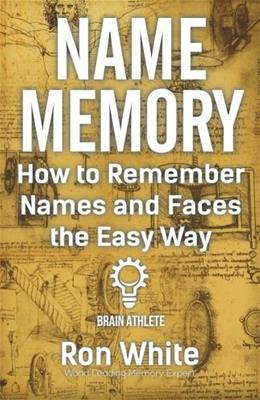 How to Remember Names and Faces the Easy Way 9781522864349