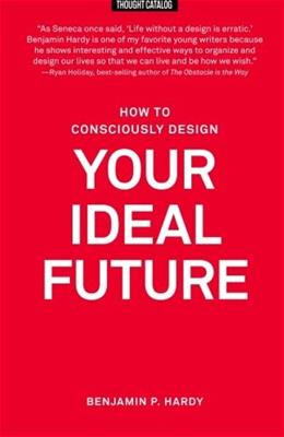 How to Consciously Design Your Ideal Future 9781530227419