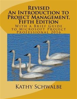 Revised An Introduction to Project Management, Fifth Edition: With a Brief Guide to Microsoft Project Professional 2016 5 9781533000781