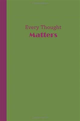 Journal: Every Thought Matters (Green and Purple) 6x9 - LINED JOURNAL - Writing journal with blank lined pages 9781542543200