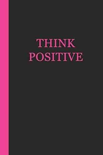 Sketchbook: Think Positive (Black and Pink) 6x9 - BLANK JOURNAL WITH NO LINES - Journal notebook with unlined pages for drawing and writing on blank paper 9781544877419