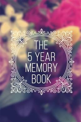 The 5 Year Memory Book: 5 Years Of Memories, Blank Date No Month, 6 x 9, 365 Lined Pages Jou 9781545351666