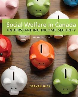 Social Welfare in Canada: Understanding Income Security, by Hick, 3rd Edition 9781550772302