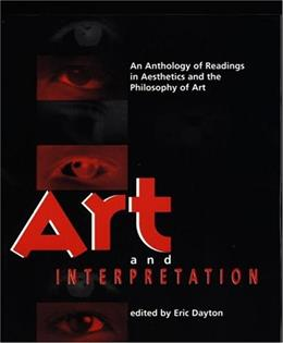 Art and Interpretation: An Anthology of Readings in Aesthetics and the Philosophy of Art, by Dayton 9781551111902