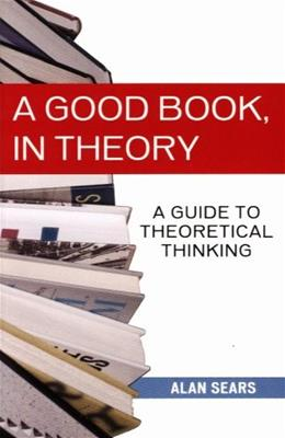 A Good Book, In Theory: A Guide to Theoretical Thinking 2 9781551115368