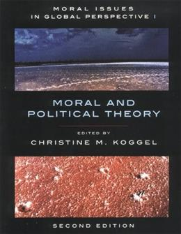 Moral Issues in Global Perspective, by Koggel, 2nd Edition, Volume I: Moral and Political Theory 9781551117478