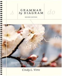 Grammar by Diagram: Understanding English Grammar Through Traditional Sentence Diagramming, by Vitto, 2nd Edition 9781551117782