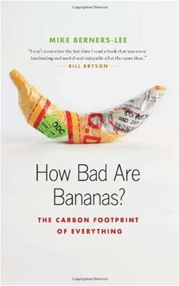 How Bad Are Bananas?: The Carbon Footprint of Everything, by Berners-lee 9781553658313