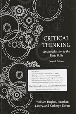 Critical Thinking: An Introduction to the Basic Skills, by Hughes, 7th Edition 9781554811977