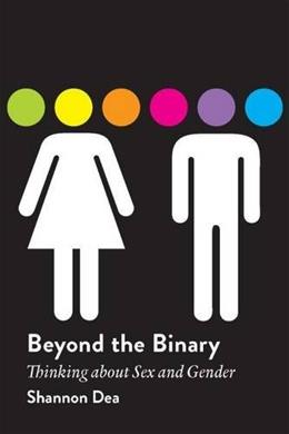 Beyond the Binary: Thinking about Sex and Gender 9781554812837