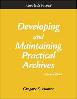 Developing and Maintaining Practical Archives, by Hunter, 2nd Edition 9781555704674