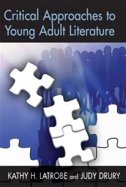 Critical Approaches to Young Adult Literature, by Latrobe 9781555705640