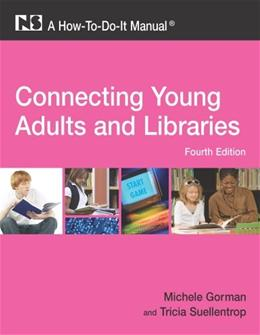 Connecting Young Adults and Libraries: A How To Do It Manual, by Gorman, 4th Edition 4 w/CD 9781555706654