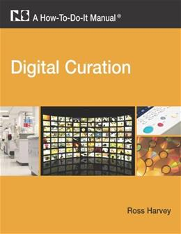 Digital Curation: A How To Do It Manual, by Harvey 9781555706944