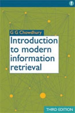 Introduction to Modern Information Retrieval, by Chowdhurry, 3rd Edition 9781555707156
