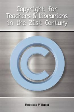 Copyright for Teachers and Librarians in the 21st Century, by Butler 9781555707385