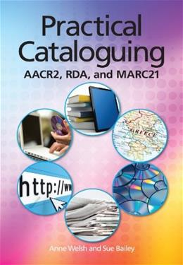 Practical Cataloging: AACR2, RDA and MARC21, by Welsh 9781555707439