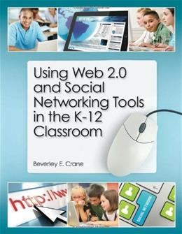 Using Web 2.0 and Social Networking Tools in the K-12 Classroom, by Crane 9781555707743