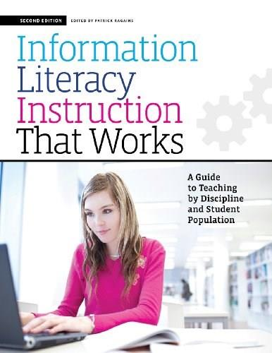 Information Literacy Instruction that Works: A Guide to Teaching by Discipline and Student Population, by Ragains, 2nd Edition 9781555708603