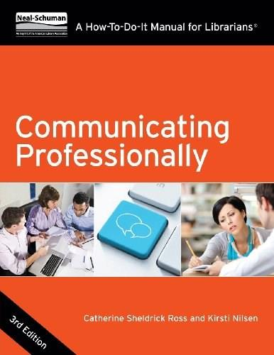 Communicating Professionally: A How-To-Do-It Manual for Librarians, by Ross, 3rd Edition 9781555709082