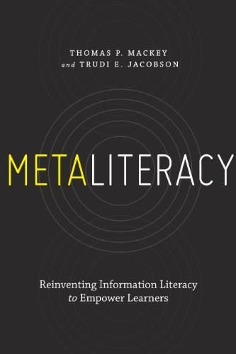 Metaliteracy: Reinventing Information Literacy to Empower Learners 9781555709891