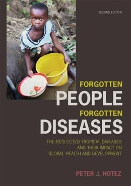 Forgotten People, Forgotten Diseases: The Neglected Tropical Diseases and Their Impact on Global Health and Development, by Hotez, 2nd Edition 9781555818746