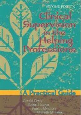 Clinical Supervision in the Helping Professions: A Practical Guide, by Corey, 2nd Edition 9781556203039