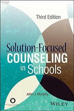 Solution-Focused Counseling in Schools, by Murphy, 3rd Edition 9781556203244