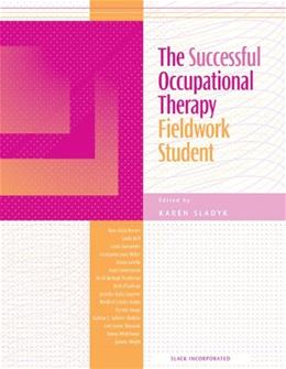 Successful Occupational Therapy Fieldwork Student, by Sladyk 9781556425622