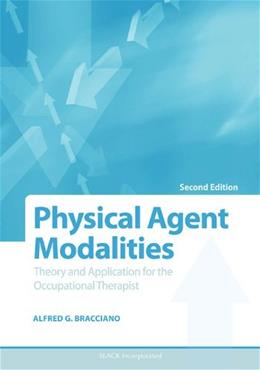 Physical Agent Modalities: Theory and Application for the Occupational Therapist, by Bracciano, 2nd Edition 9781556426490