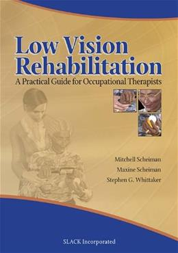 Low Vision Rehabilitation: A Practical Guide for Occupational Therapists, by Scheiman 9781556427343