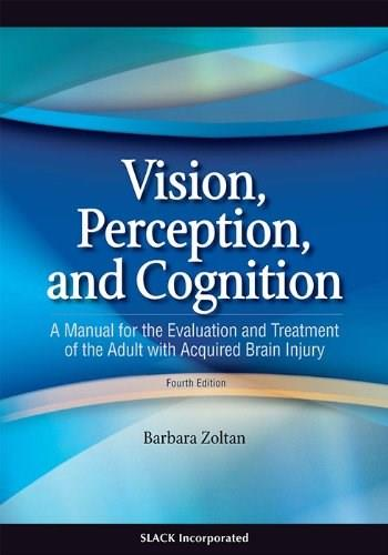 Vision, Perception, and Cognition: A Manual for the Evaluation and Treatment of the Adult with Acquired Brain Injury, by Zoltan, 4th Edition 9781556427381