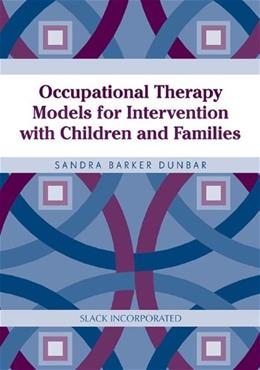 Occupational Therapy Models for Intervention with Children and Families, by Dunbar 9781556427633