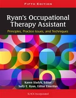 Ryans Occupational Therapy Assistant: Principles, Practice Issues, and Technqiues, by Sladyk, 5th Edition 9781556429620