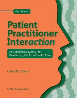 Patient Practitioner Interaction: An Experiential Manual for Developing the Art of Health Care 5 9781556429941