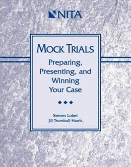 Mock Trials : Preparing, Presenting, and Winning Your Case, by Lubet 9781556817137