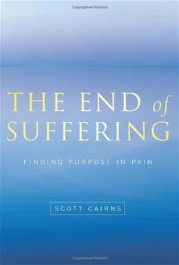 The End of Suffering: Finding Purpose in Pain (Paraclete Poetry) 9781557255631