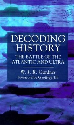 Decoding History: The Battle of the Atlantic and Ultra 9781557501585