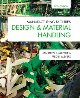 Manufacturing Facilities Design and Material Handling, by Stephens, 5th Edition 9781557536501